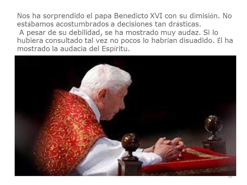 Nos ha sorprendido el papa Benedicto XVI con su dimisión