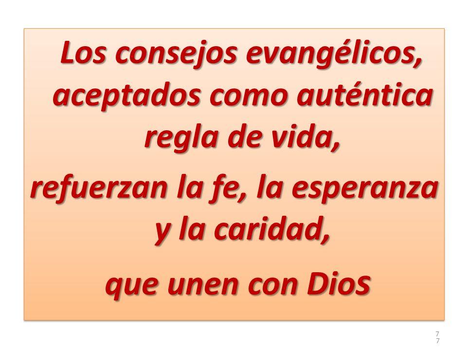 Los consejos evangélicos, aceptados como auténtica regla de vida, refuerzan la fe, la esperanza y la caridad, que unen con Dios