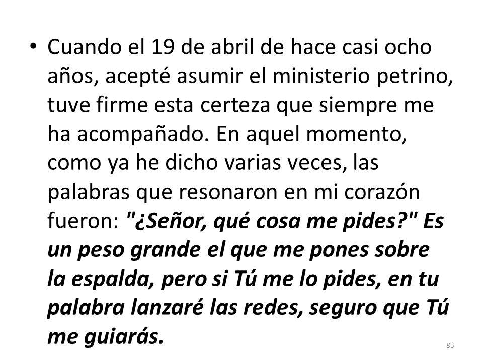 Cuando el 19 de abril de hace casi ocho años, acepté asumir el ministerio petrino, tuve firme esta certeza que siempre me ha acompañado.