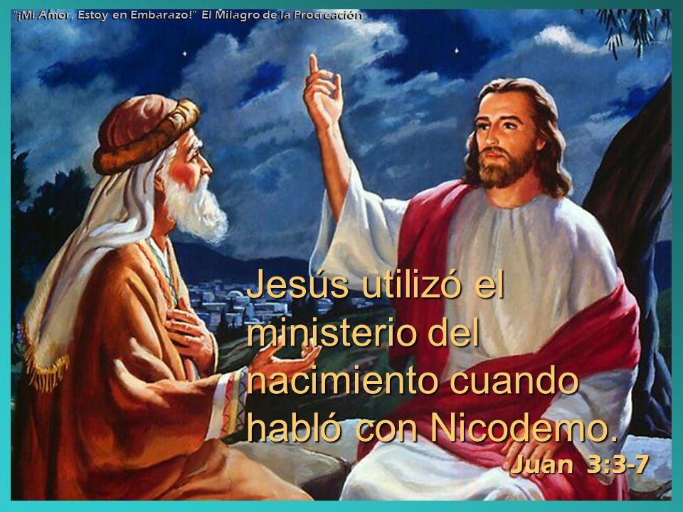 Jesús utilizó el ministerio del nacimiento cuando habló con Nicodemo.