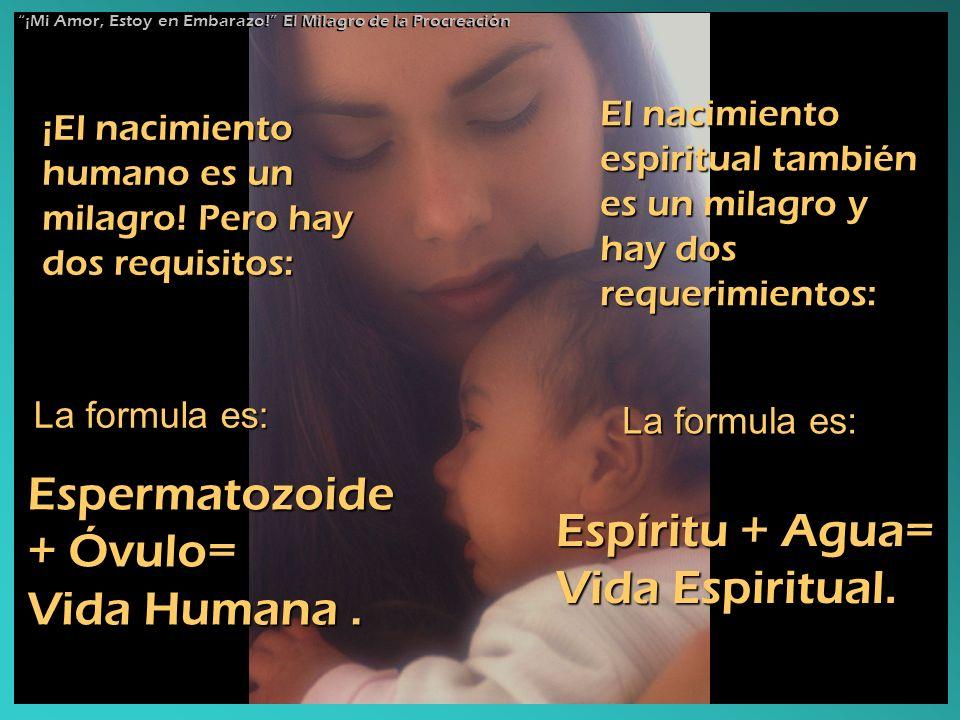 ¡El nacimiento humano es un milagro! Pero hay dos requisitos: