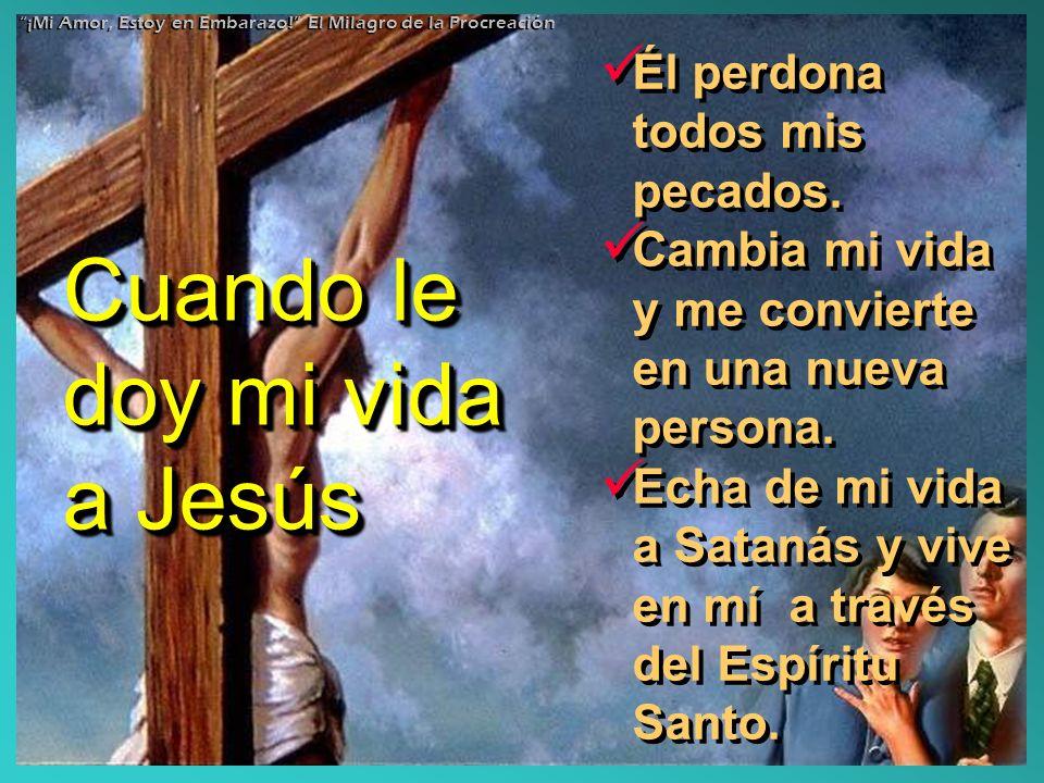 Cuando le doy mi vida a Jesús