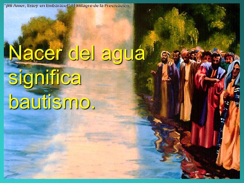 Nacer del agua significa bautismo.