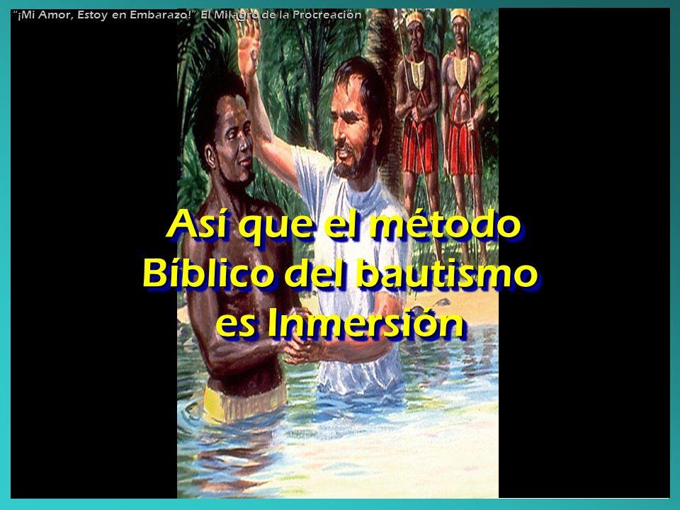 Así que el método Bíblico del bautismo es Inmersión