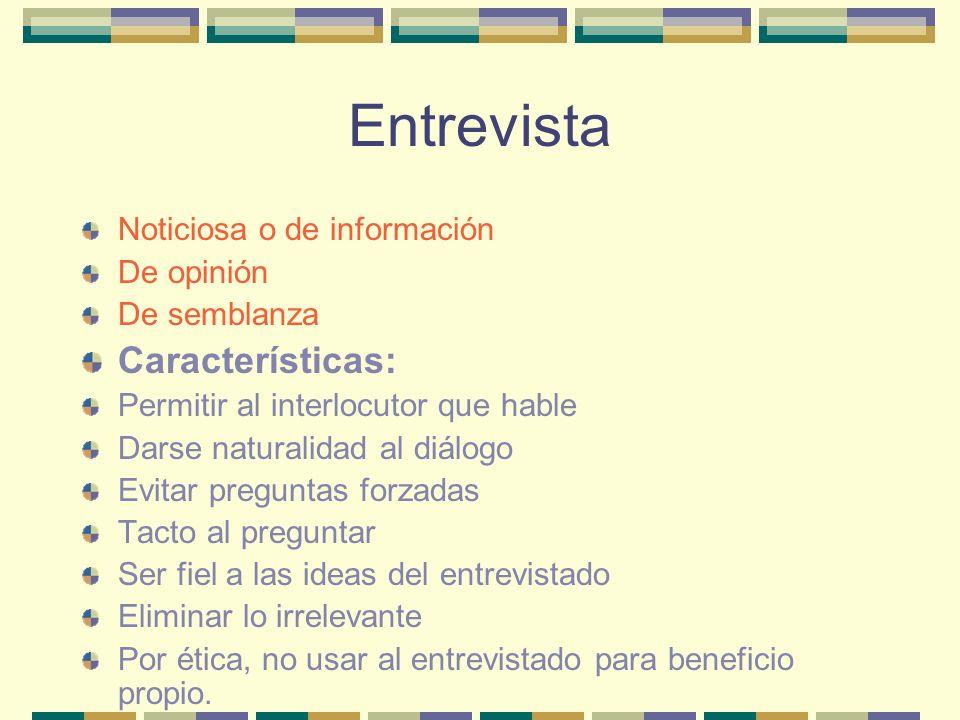 Entrevista Características: Noticiosa o de información De opinión