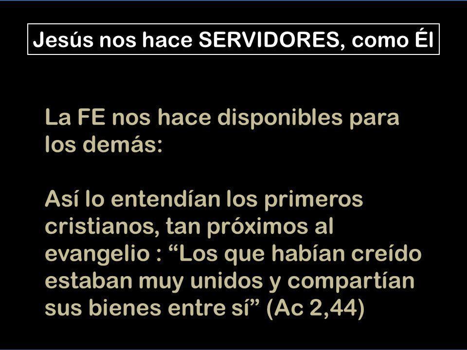 Jesús nos hace SERVIDORES, como Él