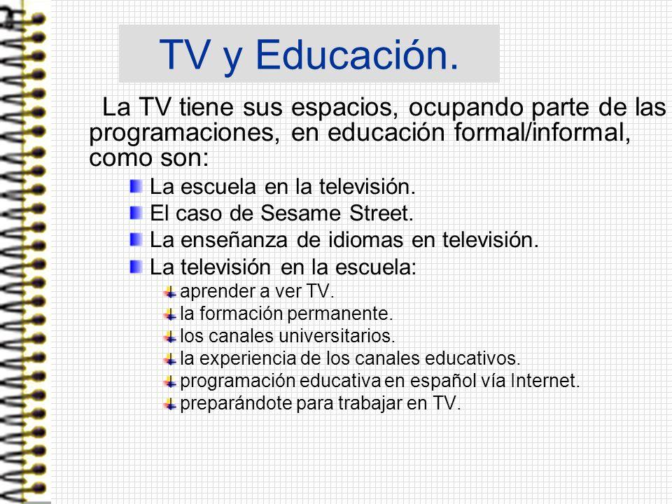 TV y Educación. La TV tiene sus espacios, ocupando parte de las programaciones, en educación formal/informal, como son: