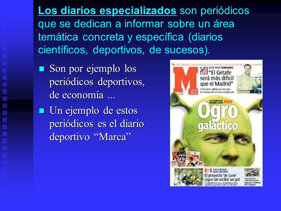 Los diarios especializados son periódicos que se dedican a informar sobre un área temática concreta y específica (diarios científicos, deportivos, de sucesos).