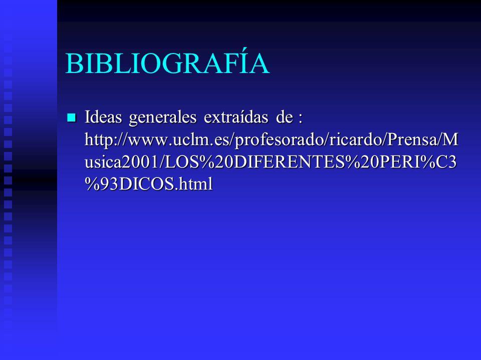 BIBLIOGRAFÍA Ideas generales extraídas de : http://www.uclm.es/profesorado/ricardo/Prensa/Musica2001/LOS%20DIFERENTES%20PERI%C3%93DICOS.html.