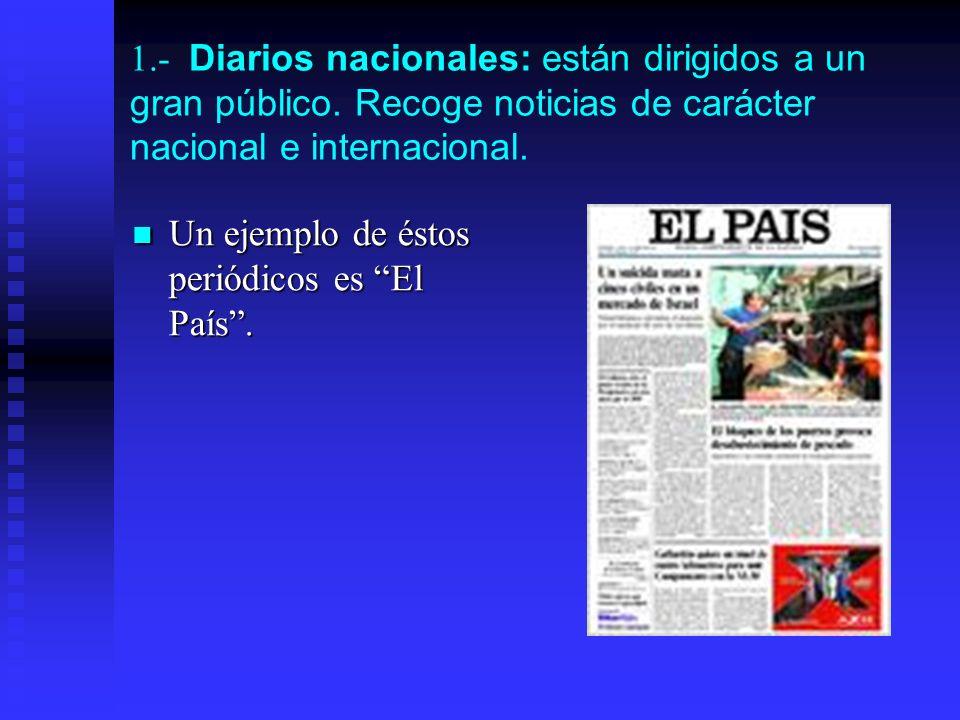 1. - Diarios nacionales: están dirigidos a un gran público