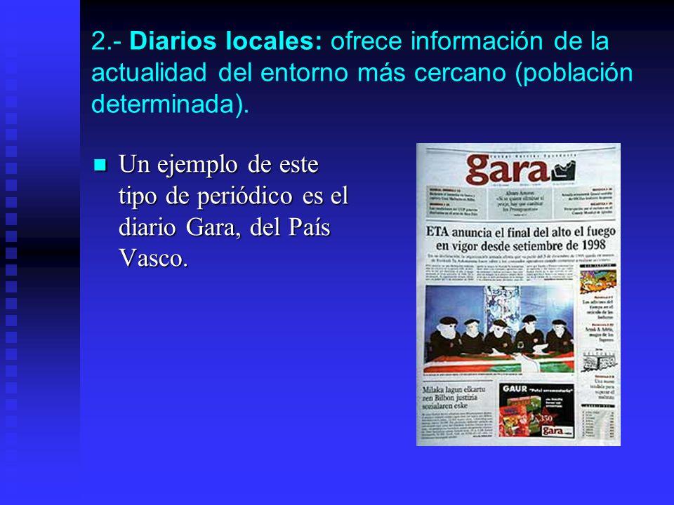 2.- Diarios locales: ofrece información de la actualidad del entorno más cercano (población determinada).
