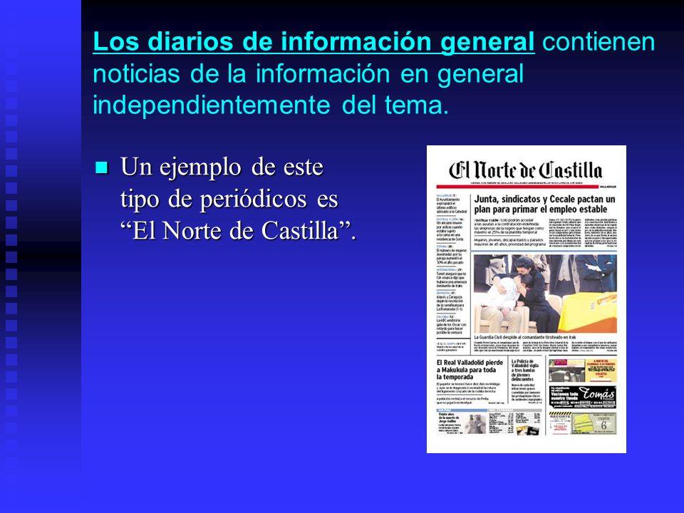Los diarios de información general contienen noticias de la información en general independientemente del tema.
