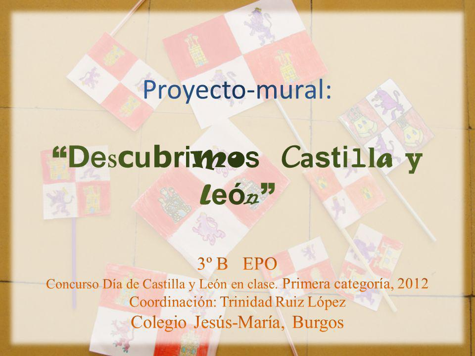 Proyecto-mural: Descubrimos Castilla y León 3º B EPO Concurso Día de Castilla y León en clase.