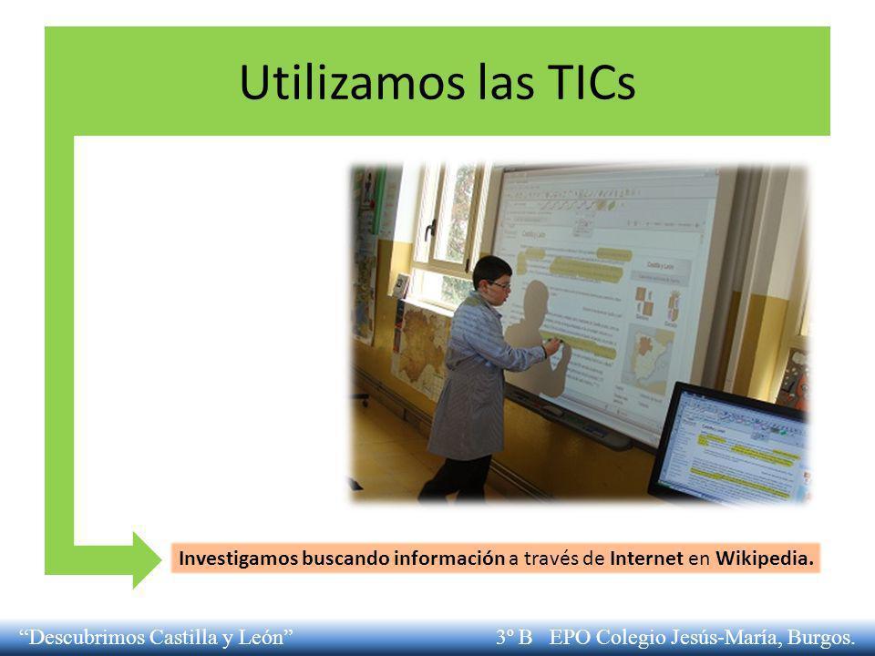 Utilizamos las TICs Investigamos buscando información a través de Internet en Wikipedia.