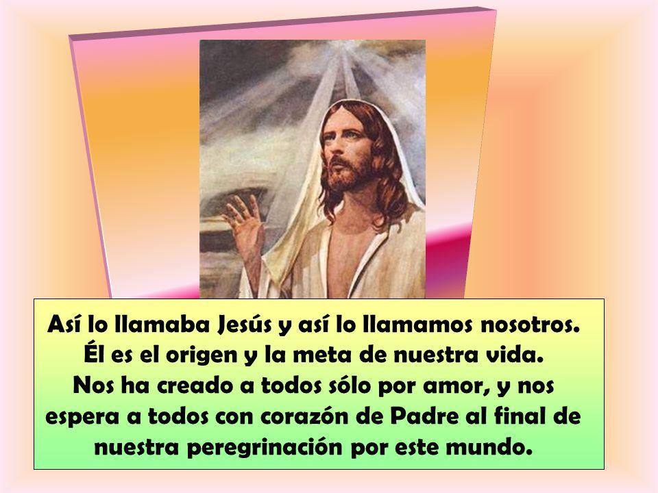 Así lo llamaba Jesús y así lo llamamos nosotros