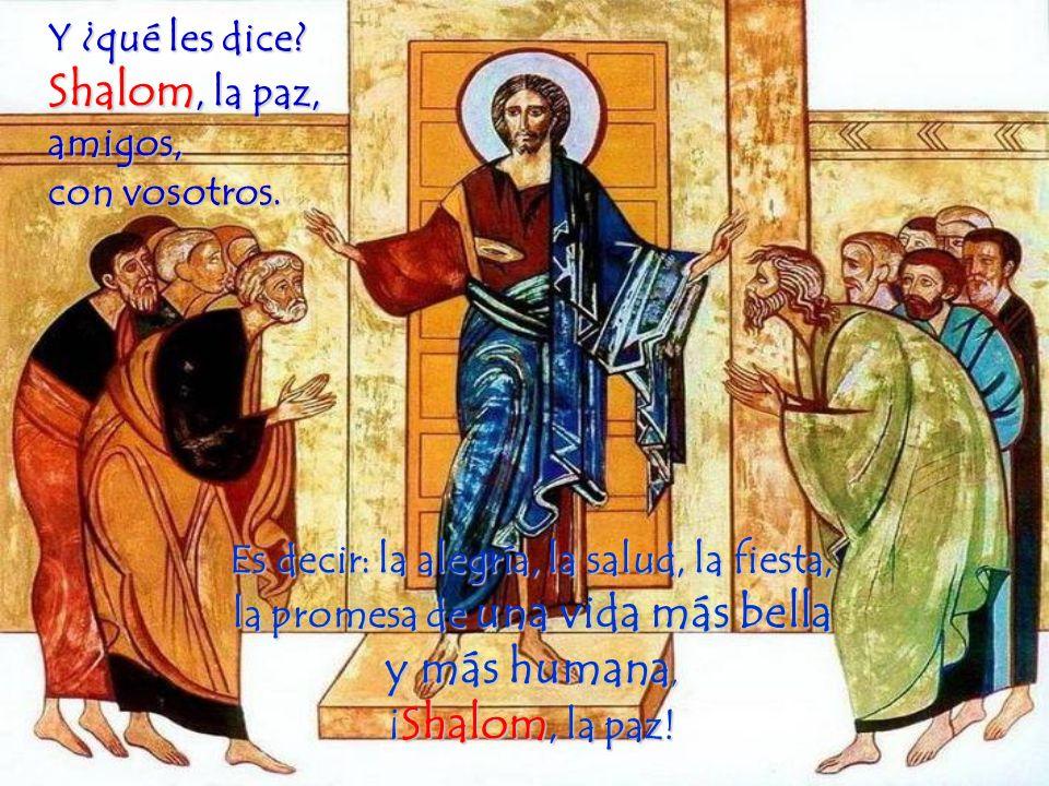 Y ¿qué les dice Shalom, la paz, amigos, con vosotros.