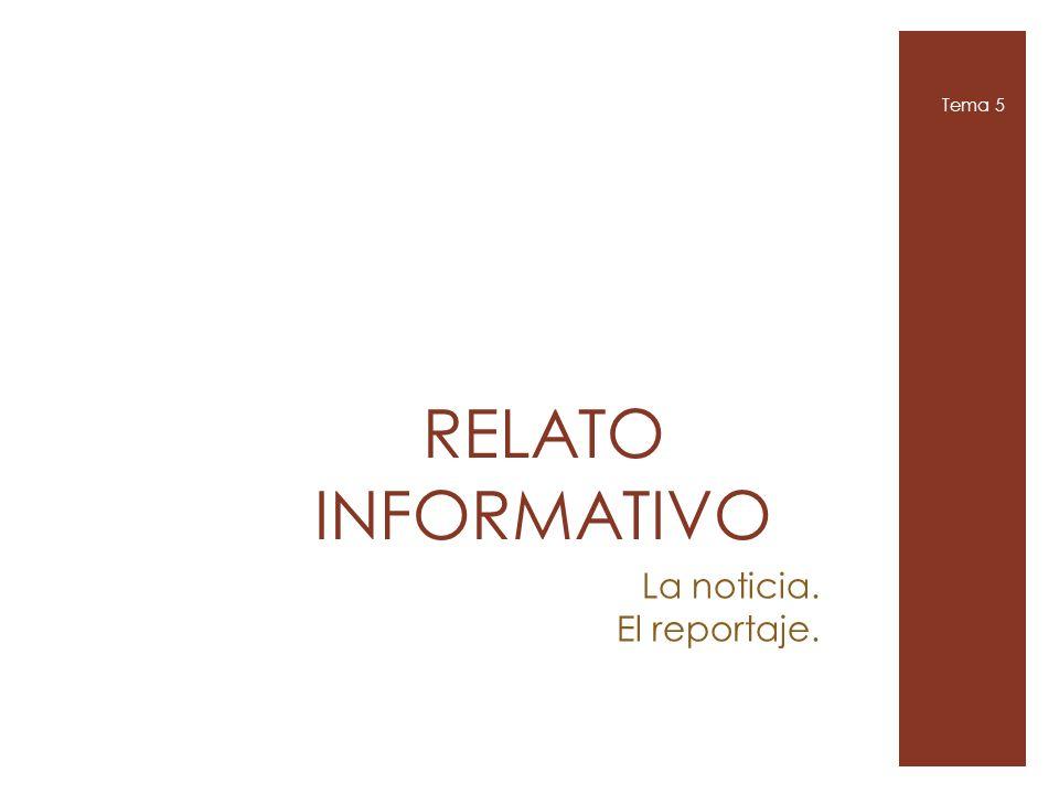 Tema 5 RELATO INFORMATIVO La noticia. El reportaje.