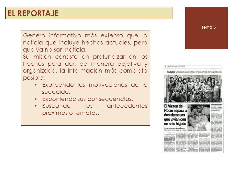 EL REPORTAJE Tema 5. Género informativo más extenso que la noticia que incluye hechos actuales, pero que ya no son noticia.