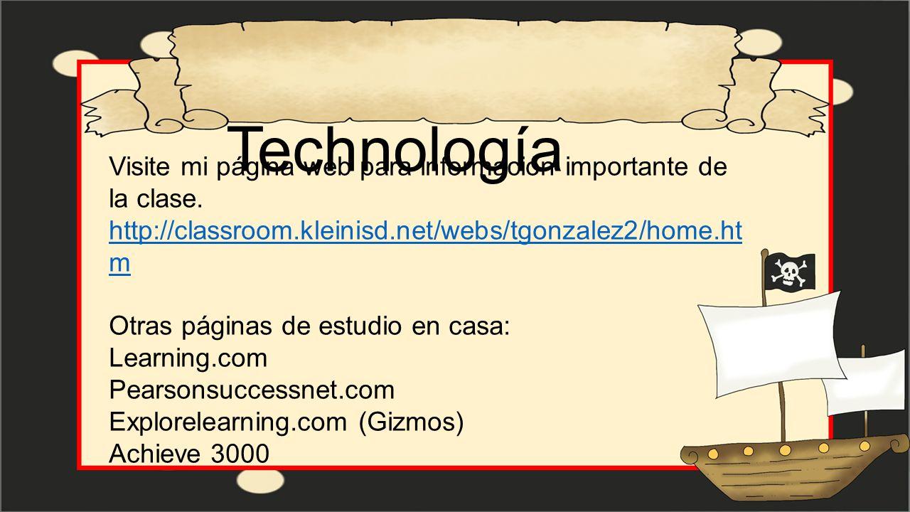 Technología Visite mi página web para información importante de la clase. http://classroom.kleinisd.net/webs/tgonzalez2/home.htm.