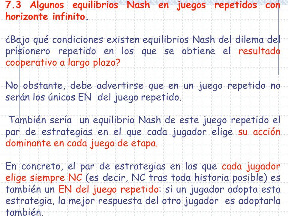 7.3 Algunos equilibrios Nash en juegos repetidos con horizonte infinito.