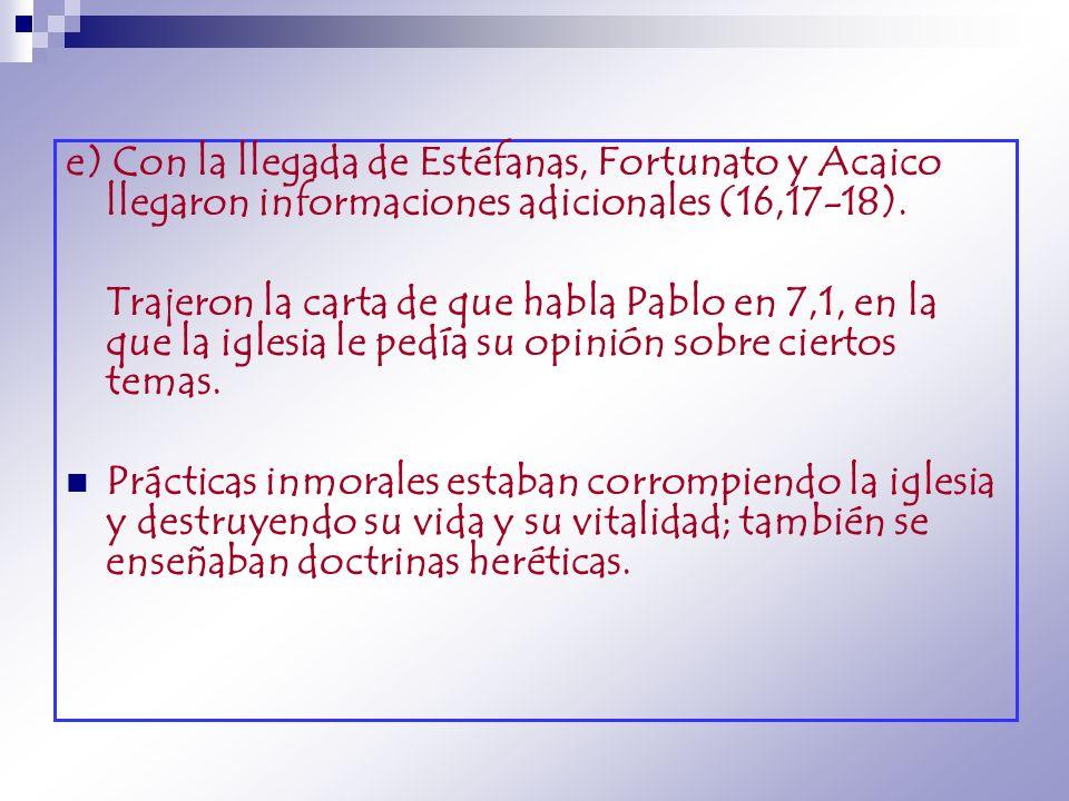 e) Con la llegada de Estéfanas, Fortunato y Acaico llegaron informaciones adicionales (16,17-18).