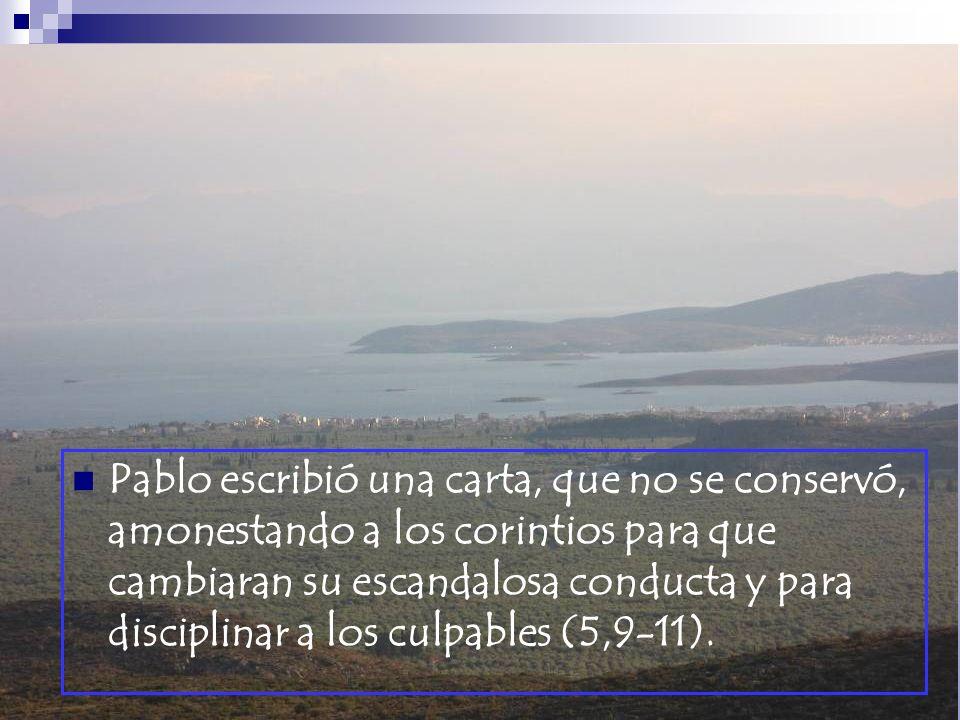 Pablo escribió una carta, que no se conservó, amonestando a los corintios para que cambiaran su escandalosa conducta y para disciplinar a los culpables (5,9-11).