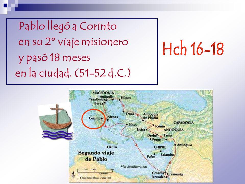 Hch 16-18 Pablo llegó a Corinto en su 2º viaje misionero