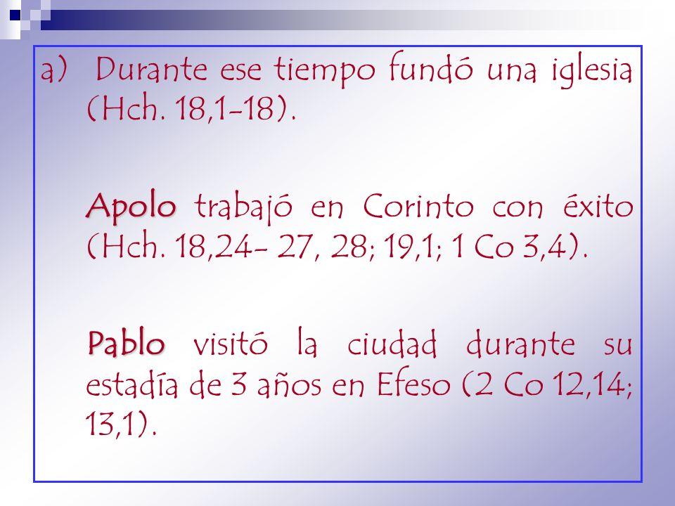 a) Durante ese tiempo fundó una iglesia (Hch. 18,1-18).