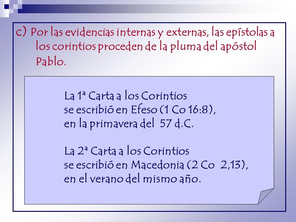 c) Por las evidencias internas y externas, las epístolas a los corintios proceden de la pluma del apóstol Pablo.