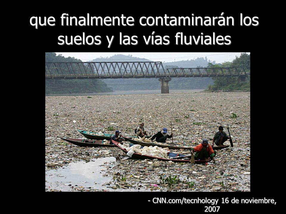 que finalmente contaminarán los suelos y las vías fluviales