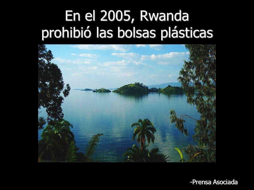 En el 2005, Rwanda prohibió las bolsas plásticas