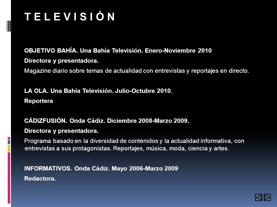 T E L E V I S I Ó N OBJETIVO BAHÍA. Una Bahía Televisión. Enero-Noviembre 2010. Directora y presentadora.