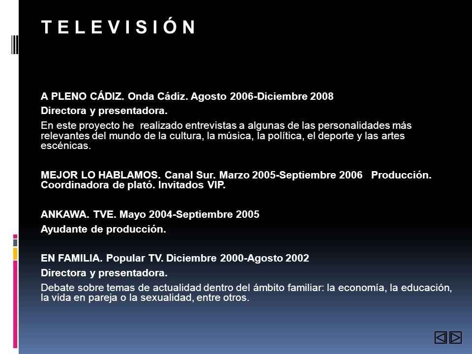 T E L E V I S I Ó N A PLENO CÁDIZ. Onda Cádiz. Agosto 2006-Diciembre 2008. Directora y presentadora.