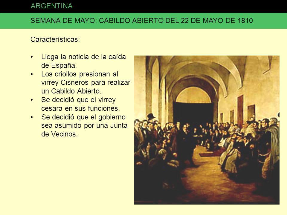ARGENTINA SEMANA DE MAYO: CABILDO ABIERTO DEL 22 DE MAYO DE 1810. Características: Llega la noticia de la caída de España.