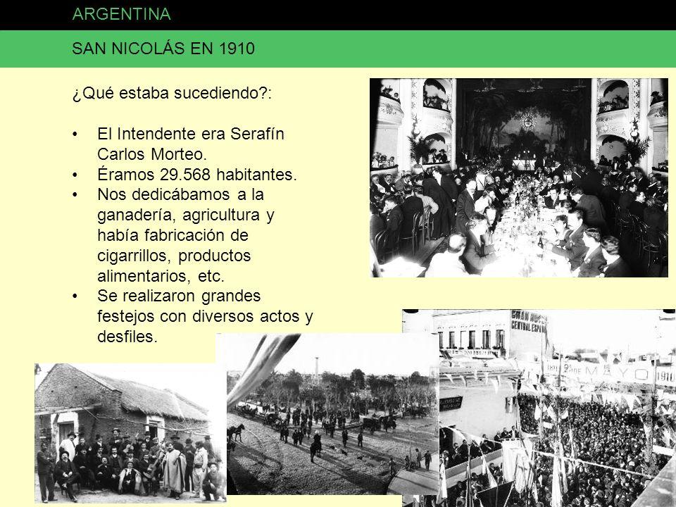 ARGENTINA SAN NICOLÁS EN 1910. ¿Qué estaba sucediendo : El Intendente era Serafín Carlos Morteo. Éramos 29.568 habitantes.