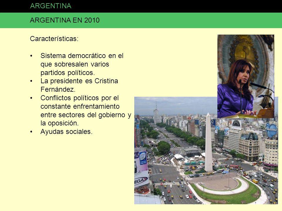 ARGENTINA ARGENTINA EN 2010. Características: Sistema democrático en el que sobresalen varios partidos políticos.