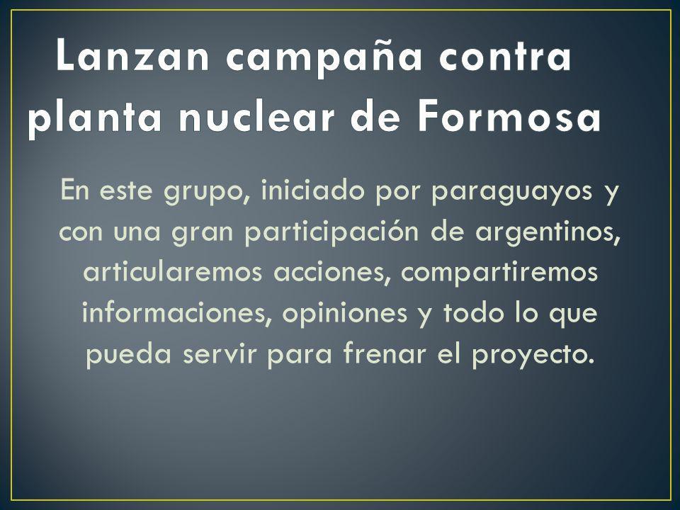 Lanzan campaña contra planta nuclear de Formosa