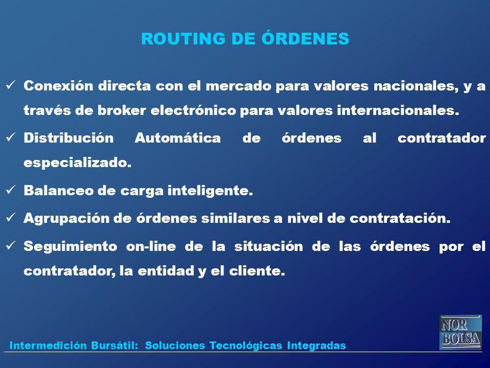ROUTING DE ÓRDENES Conexión directa con el mercado para valores nacionales, y a través de broker electrónico para valores internacionales.