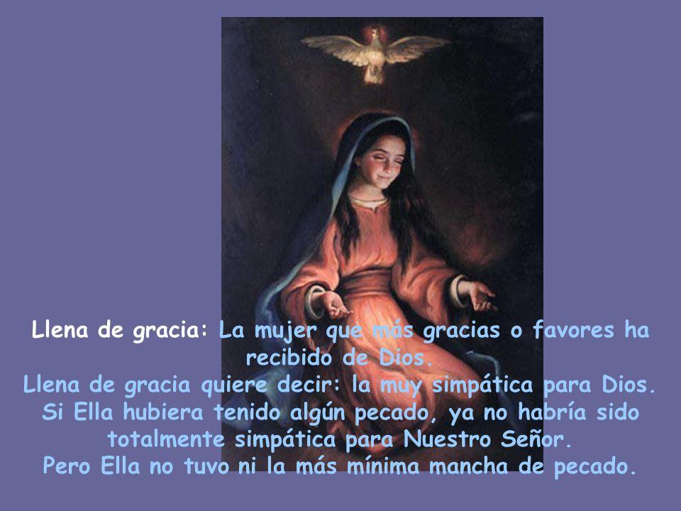 Llena de gracia quiere decir: la muy simpática para Dios.