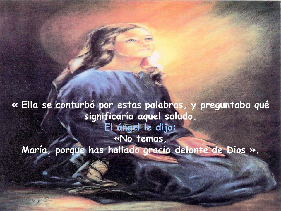 «No temas, María, porque has hallado gracia delante de Dios ».