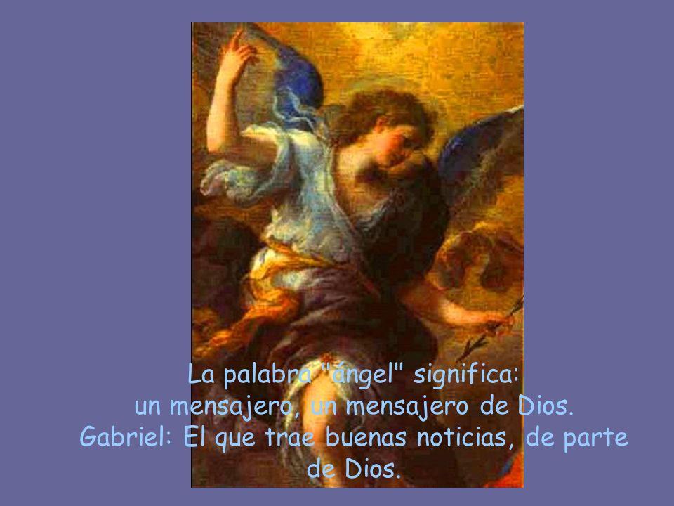 La palabra ángel significa: un mensajero, un mensajero de Dios.