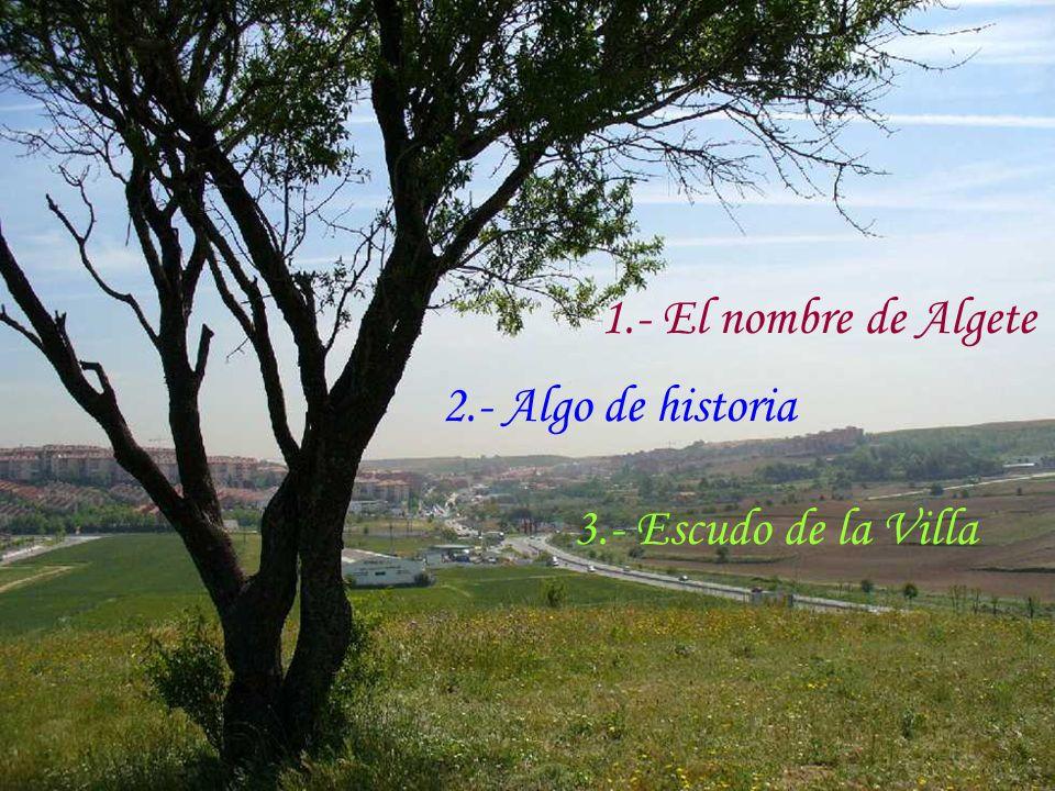 1.- El nombre de Algete 2.- Algo de historia 3.- Escudo de la Villa