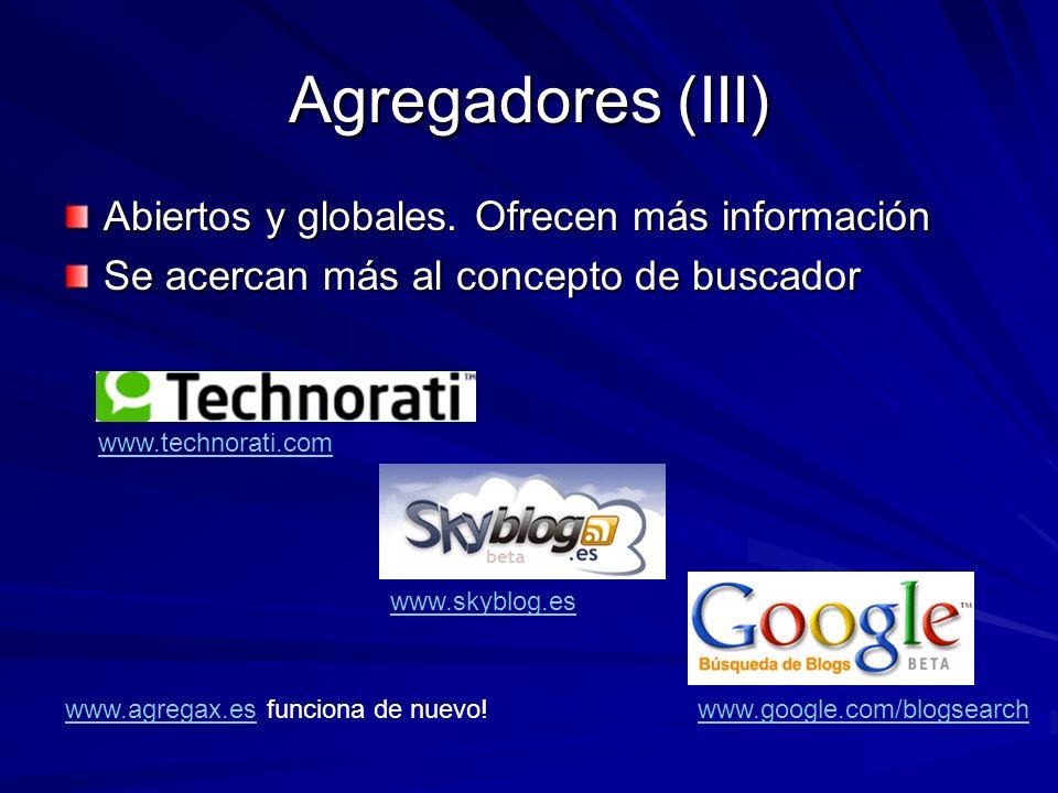 Agregadores (III) Abiertos y globales. Ofrecen más información