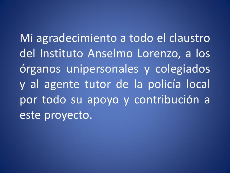 Mi agradecimiento a todo el claustro del Instituto Anselmo Lorenzo, a los órganos unipersonales y colegiados y al agente tutor de la policía local por todo su apoyo y contribución a este proyecto.