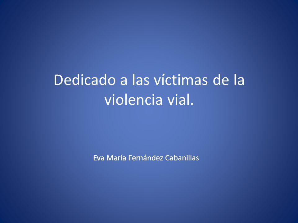 Dedicado a las víctimas de la violencia vial.