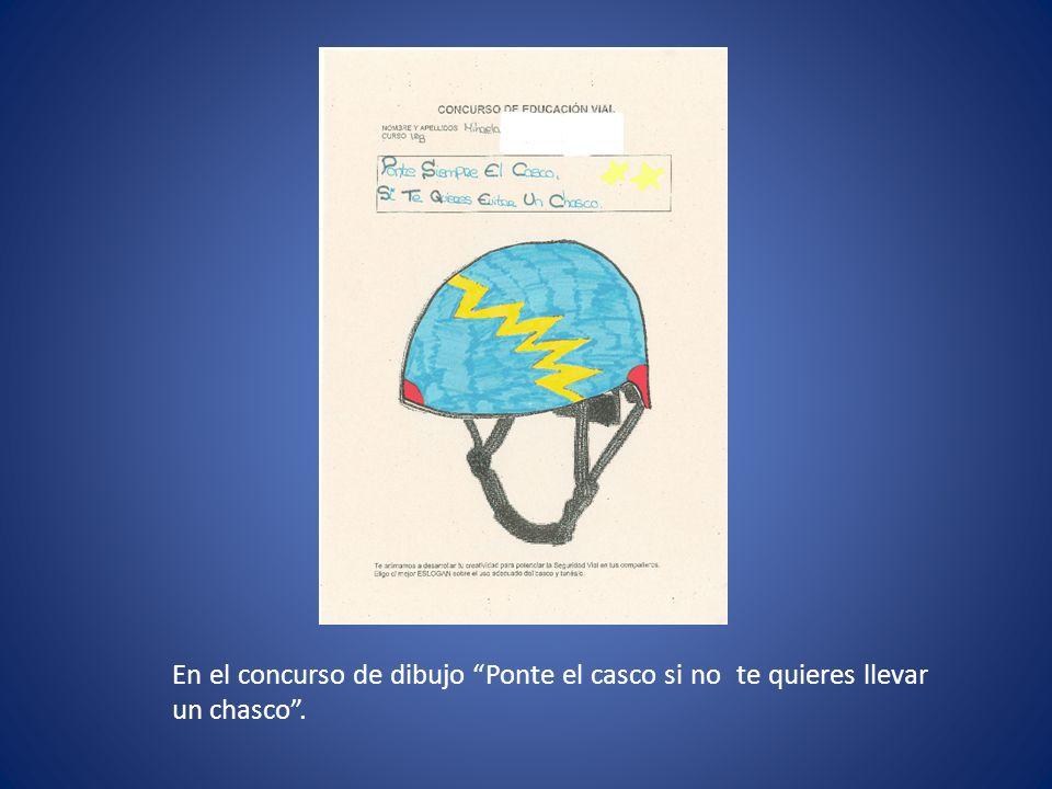 En el concurso de dibujo Ponte el casco si no te quieres llevar un chasco .