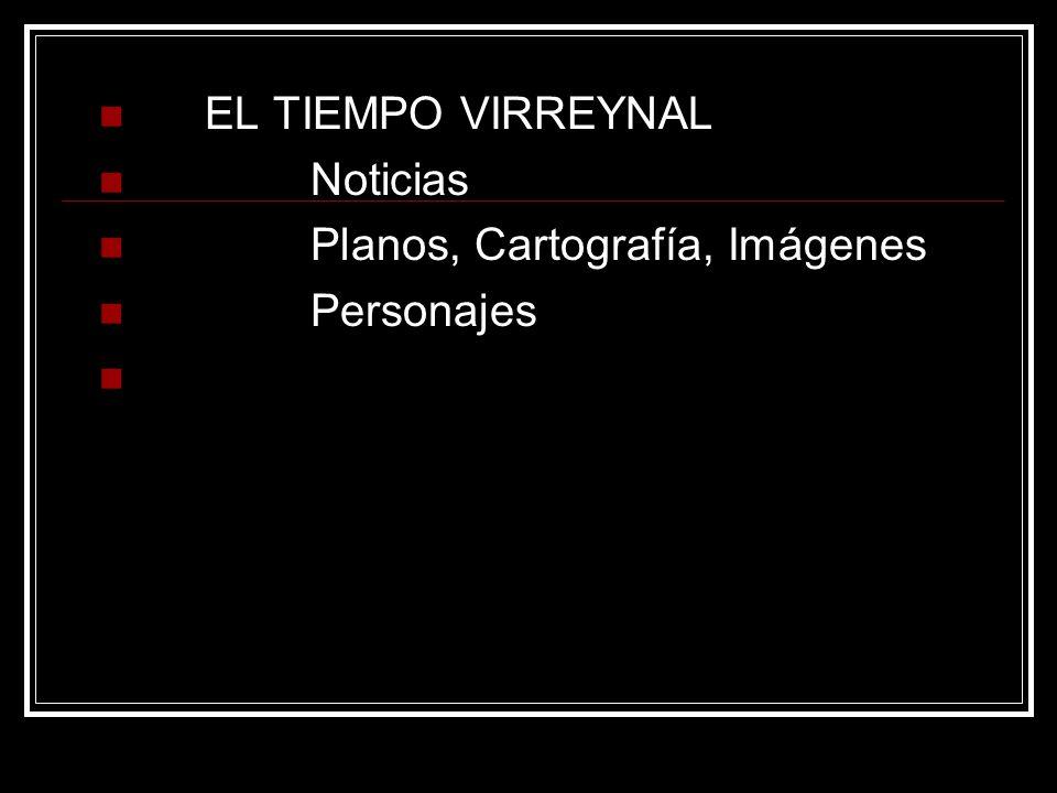 EL TIEMPO VIRREYNAL Noticias Planos, Cartografía, Imágenes Personajes