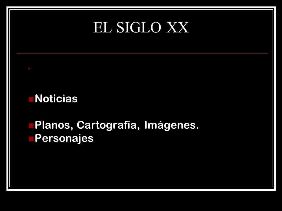EL SIGLO XX Noticias Planos, Cartografía, Imágenes. Personajes
