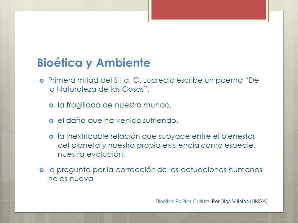 Bioética y Ambiente Primera mitad del S I a. C. Lucrecio escribe un poema De la Naturaleza de las Cosas ,