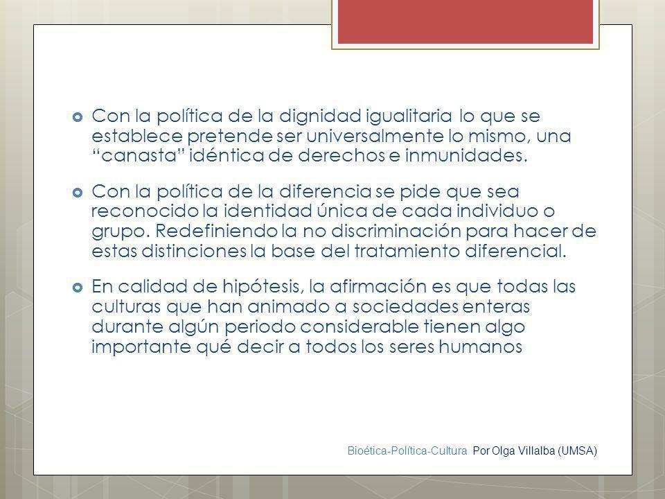 Con la política de la dignidad igualitaria lo que se establece pretende ser universalmente lo mismo, una canasta idéntica de derechos e inmunidades.
